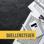 Quellensteuer – Eine Abklärung der Verpflichtungen